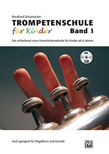 Trompetenschule für Kinder, Band 1: Die erfrischend neue Unterrichtsmethode für Kinder ab 6 Jahren. Auch geeignet für Kornett und Flügelhorn! by Bernhard Schumacher (2011-04-06)