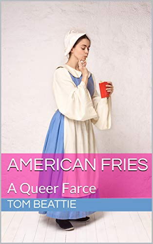 American Fries: A Queer Farce by [Tom Beattie]