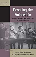 Rescuing the Vulnerable: Poverty, Welfare and Social Ties in Modern Europe (International Studies in Social History, 27)