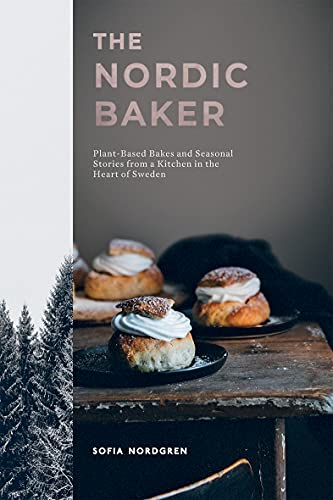 The Nordic Baker: Plant-Based Bakes and Seasonal Stories from a Kitchen in the Heart of Sweden