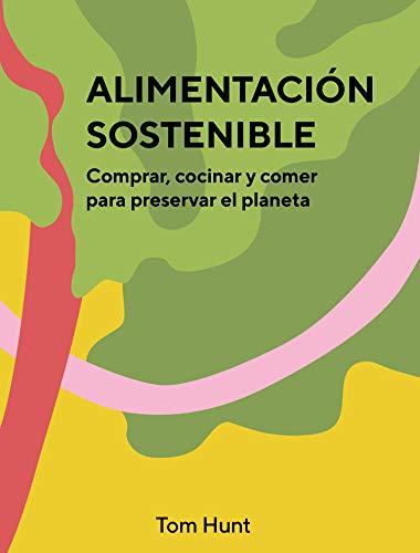 Alimentación sostenible. Comprar, cocinar y comer para preservar el planeta