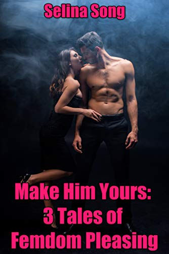 Make Him Yours: 3 Tales of Femdom Pleasing