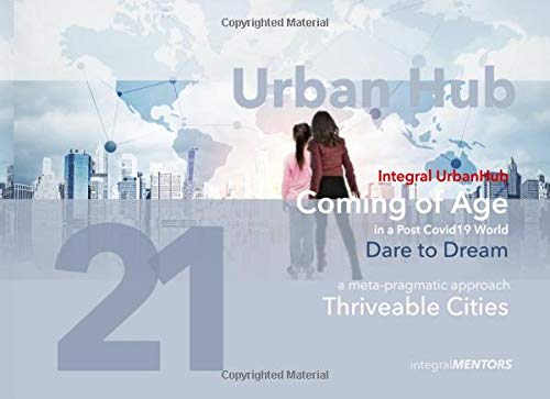 Urban Hub 21 - Coming of Age 'Dare to Dream': Thriveable Cities