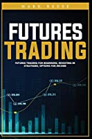 Futures trading: Futures trading for beginners, investing in strategies, options for income