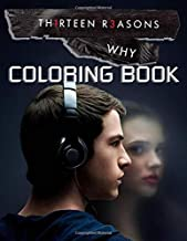 Thirteen Reasons Why Coloring Book: Awesome Coloring Book With Unique Illustrations To Unleash Your Artistic Potential