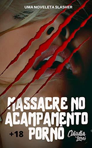 Massacre no Acampamento Pornô: Uma noveleta slasher por [Cláudia Lemes]