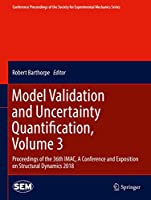 Model Validation and Uncertainty Quantification, Volume 3: Proceedings of the 36th IMAC, A Conference and Exposition on Structural Dynamics 2018 (Conference Proceedings of the Society for Experimental Mechanics Series)