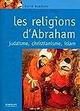 Les religions d'Abraham: Judaïsme, christianisme, islam.