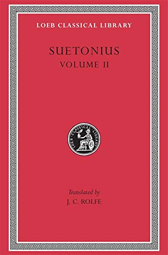 SUETONIUS Vol.II The Lives of the Caesars, II: Claudius. Nero. Galba, Otho, and Vitellius. Vespasian. Titus, Domitian. Lives of Illustrious Men: Grammarians and Rhetoricians. ..Passienus Crispus (Loeb
