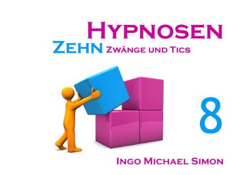 Zehn Hypnosen. Band 8: Zwänge und Tics (German Edition)