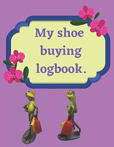 My shoe buying logbook.: Xmas stocking filler for shoe lover, Christmas stocking filler for a girl lady, A ladies shoe logbook, shoe logbook, 60 pages 8.5 X 11 inches