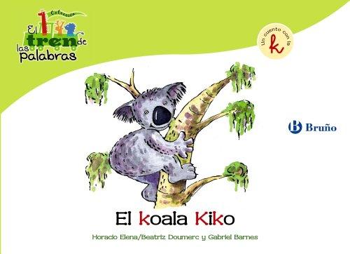 El koala Kiko: Un cuento con la K (Castellano - A Partir De 3 Años - Libros Didácticos - El Tren De Las Palabras)