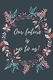 Our future is up to us notebook, diary : dot grid cream paper journal: Carnet de notes, calepin, bloc-notes : pages en pointillés, papier crème