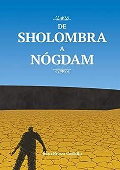 De Sholombra a Nógdam (Occidente nº 2) (Spanish Edition) by [Juan Bosco Castilla]