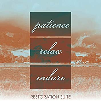 Patience • Relax • Endure
