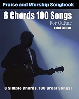 8 Chords 100 Songs Worship Guitar Songbook: 8 Simple Chords, 100 Great Songs - Third Edition