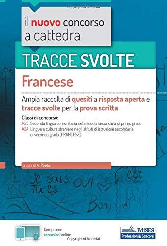 Tracce svolte. Francese. Ampia raccolta di quesiti a risposta aperta e tracce svolte per la prova scritta. Con software di simulazione