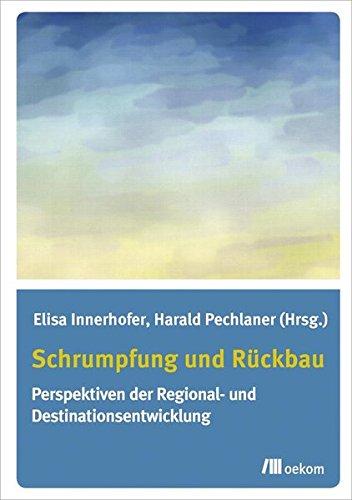 Schrumpfung und Rückbau: Perspektiven der Regional- und Destinationsentwicklung