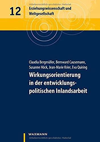 Wirkungsorientierung in der entwicklungspolitischen Inlandsarbeit (Erziehungswissenschaft und Weltgesellschaft)