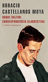 Roque Dalton de Horacio Castellanos Moya