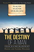 The Destiny of a Man: Your Divine Blueprint (Growing in the Lord)