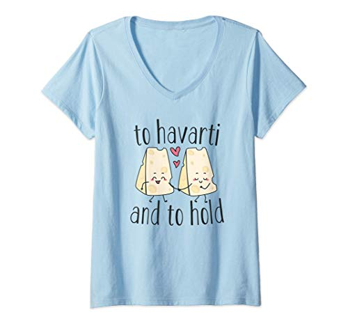 Damen To Havarti and To Hold - Cute Funny Wedding Cheese Lover Pun T-Shirt mit V-Ausschnitt