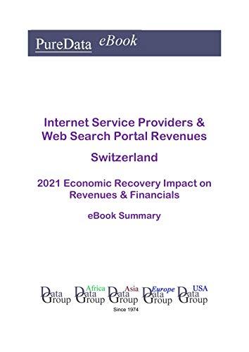 Internet Service Providers & Web Search Portal Revenues Switzerland Summary: 2021 Economic Recovery Impact on Revenues & Financials (English Edition)