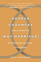 Why Marriage by Chauncey, George. (Basic Books,2005) [Paperback]