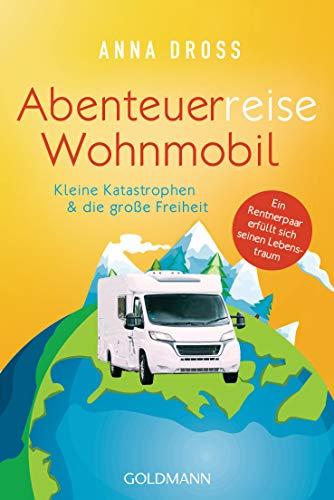 Abenteuerreise Wohnmobil: Kleine Katastrophen & die große Freiheit – Ein Rentnerpaar erfüllt sich seinen Lebenstraum