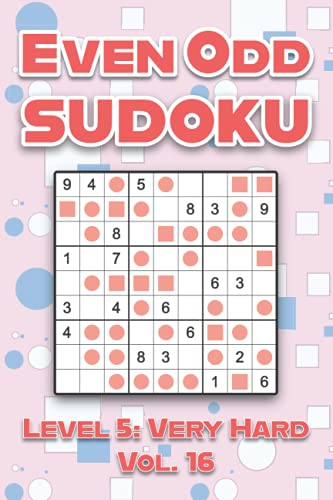 Even Odd Sudoku Level 5: Very Hard Vol. 16: Play Even Odd Sudoku 9x9 Nine Numbers Grid With Solutions Hard Level Volumes 1-40 Cross Sums Sudoku ... Enjoy A Challenge For All Ages Kids to Adults