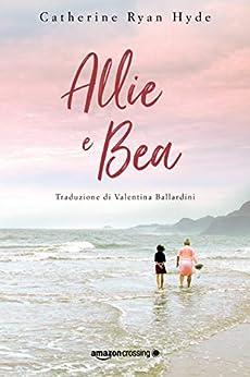 Allie e Bea (Italian Edition) by [Catherine Ryan Hyde, Valentina Ballardini]