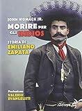 Morire per gli indios. Storia di Emiliano Zapata (Odoya library)