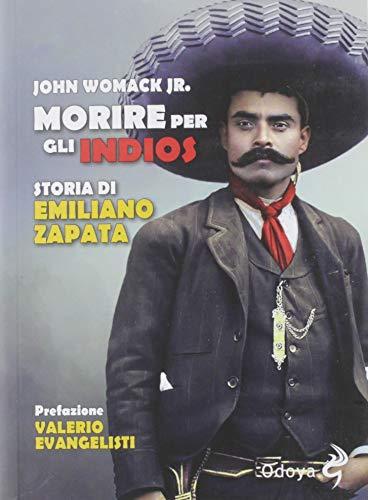 Morire per gli indios. Storia di Emiliano Zapata.