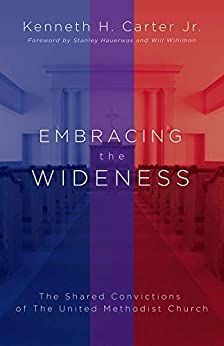 Embracing the Wideness: The Shared Convictions of The United Methodist Church by [Kenneth H. Jr. Carter, William H. Willimon, Stanley Hauerwas]