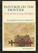 Paintbox on the Frontier: The Life and Times of George Caleb Bingham.