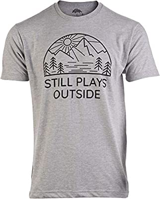 Still Plays Outside | Funny Hiking Hiker Camping Camper Outdoors Men Women Shirt-(Adult,3XL)