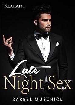 Late Night Sex. Erotischer Roman von [Muschiol, Bärbel]