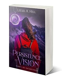 Persistence of Vision: A Dystopian Sci-Fi Adventure (Interchron Book 1)