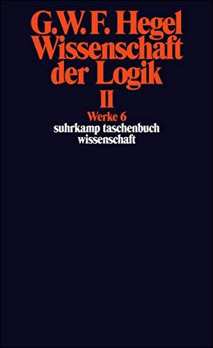 Werke in 20 Bänden mit Registerband: 6: Wissenschaft der Logik II. Erster Teil. Die objektive Logik. Zweites Buch. Zweiter Teil. Die subjektive Logik: ... Band 6 (suhrkamp taschenbuch wissenschaft)