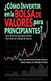 ¿Cómo Invertir en la Bolsa de Valores para Principiantes? : Guía Definitiva para Ganar Dinero Invirtiendo en la Bolsa de Valores Todo lo que Necesita para ... Acciones y Generar Ingresos en el Mer