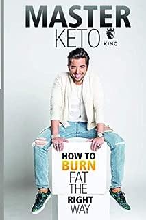 Master Keto: How to Burn Fat the Right Way (Master Health Protocols)
