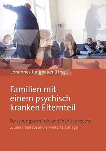 Familien mit einem psychisch kranken Elternteil: Forschungsbefunde und Praxiskonzepte