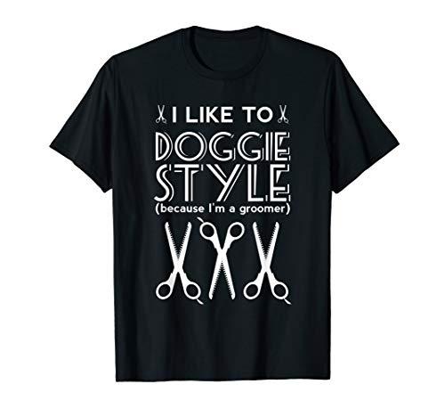 I Like to Doggie Style Because I'm a Groomer T Shirt