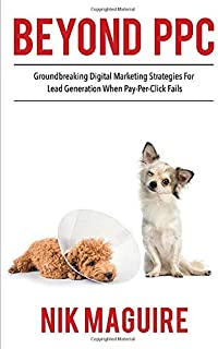 Beyond PPC: Groundbreaking strategies for digital marketing lead generation when pay per click won't perform