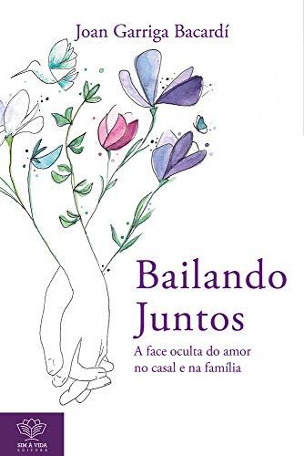 Bailando Juntos: A face oculta do amor no casal e na família | Princípios para um amor que faz bem, mais livre e honesto (Portuguese Edition)