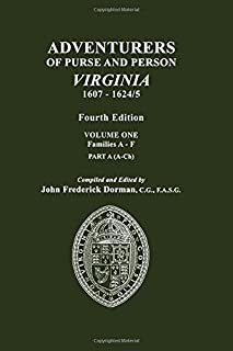 Adventurers of Purse and Person, Virginia, 1607-1624/5. Fourth Edition. Volume One, Families A-F, Part a