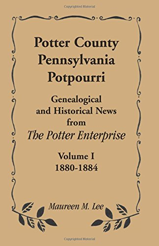 Compare Textbook Prices for Potter County, Pennsylvania Potpourri, Volume 1, The Years 1880-1884  ISBN 9780788441035 by Lee, Maureen M.
