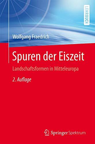 Spuren der Eiszeit: Landschaftsformen in Mitteleuropa