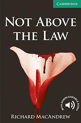Not Above the Law. Level 3 Lower Intermediate. A2+. Cambridge English Readers.