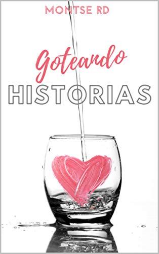 Goteando Historias de [Montse RD]